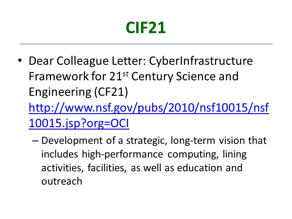 CIF21 Dear Colleague Letter: CyberInfrastructure Framework for 21 st Century Science and Engineering (CF21) http://www.nsf.gov/pubs/2010/nsf10015/nsf