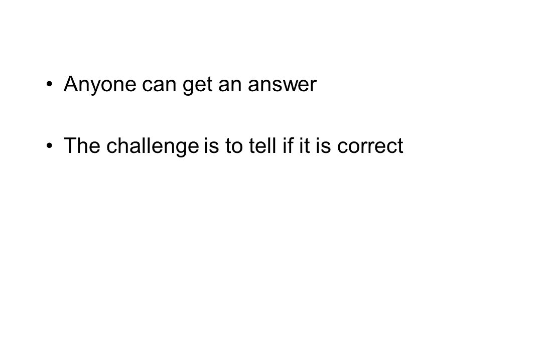 Anyone can get an answer The challenge is to tell if it is correct