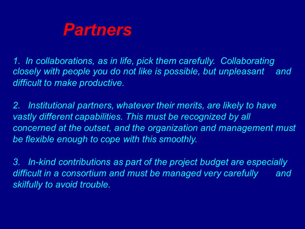 Partners 1. In collaborations, as in life, pick them carefully.