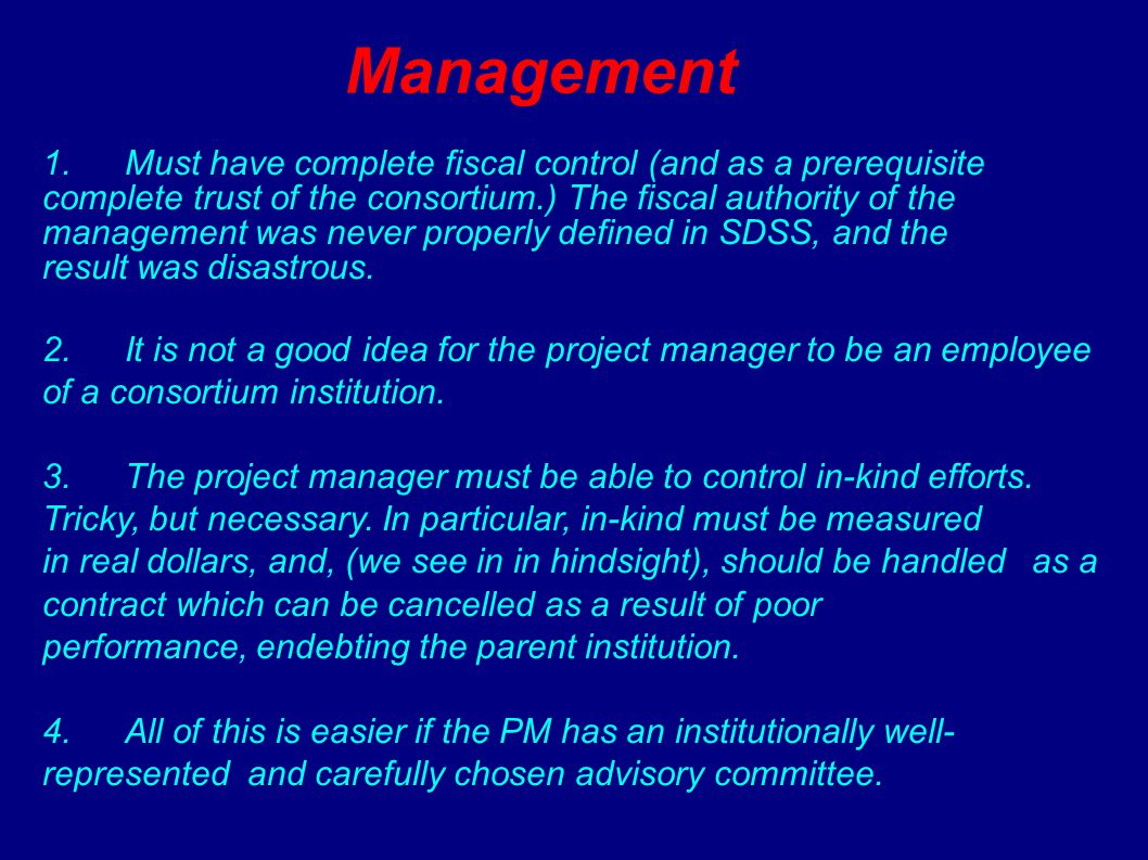 Management 1. Must have complete fiscal control (and as a prerequisite complete trust of the consortium.) The fiscal authority of the management was n