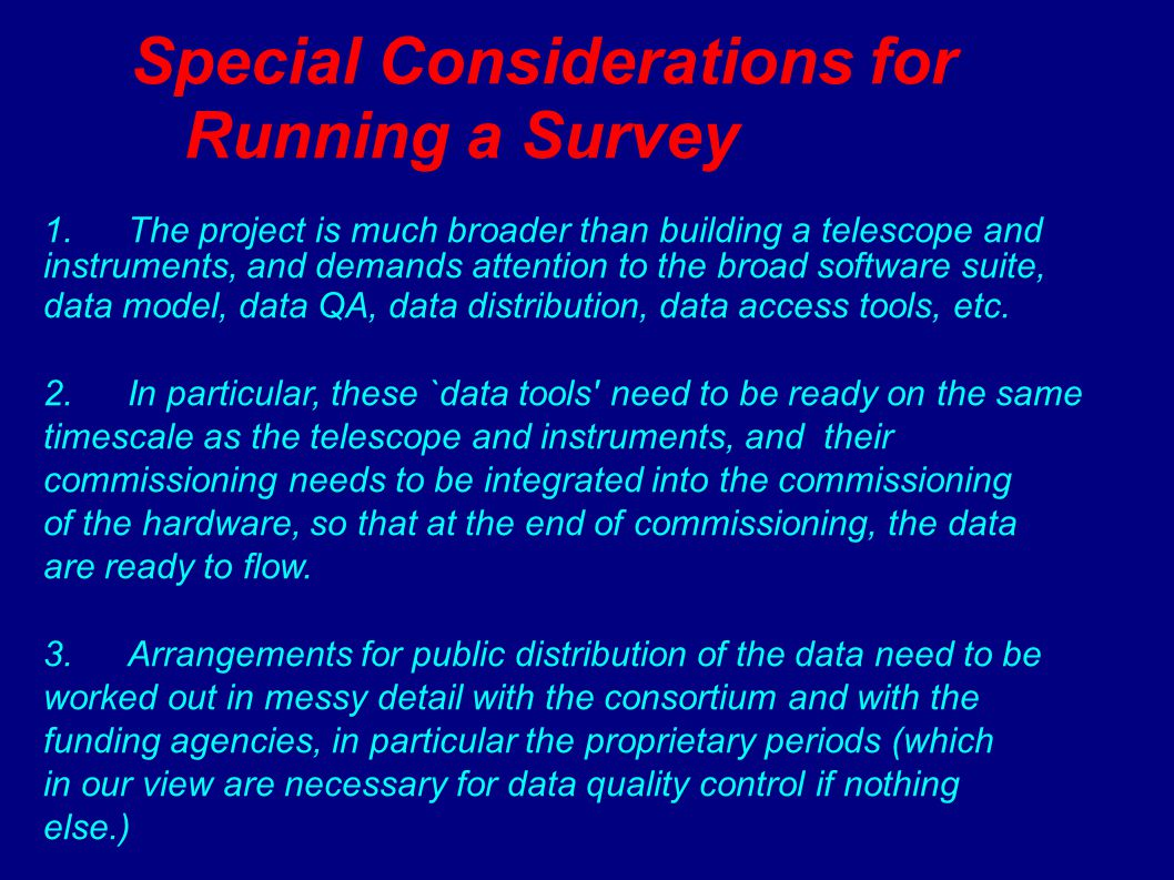 In a survey, the software task is much broader and more difficult than for a telescope project alone.