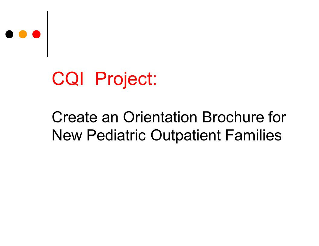 CQI Project: Create an Orientation Brochure for New Pediatric Outpatient Families