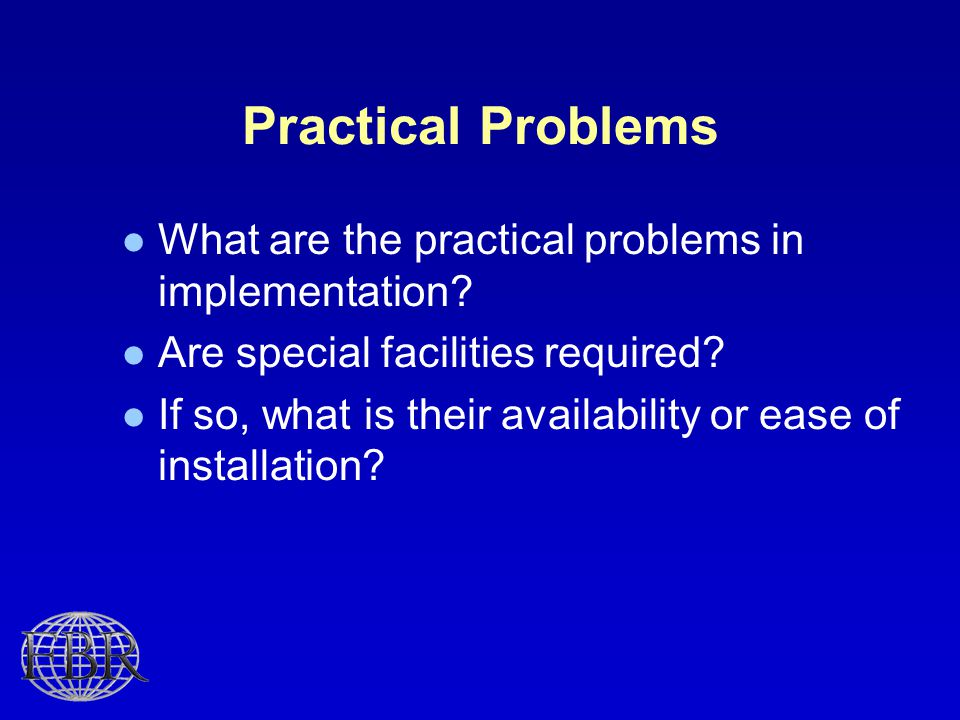 Practical Problems What are the practical problems in implementation.