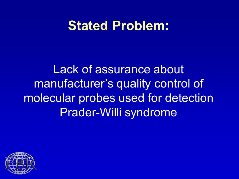 Stated Problem: Lack of assurance about manufacturer's quality control of molecular probes used for detection Prader-Willi syndrome