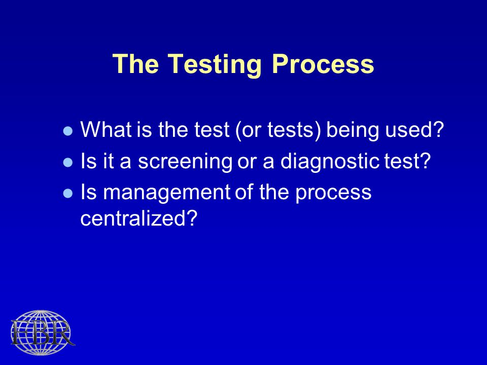 The Testing Process What is the test (or tests) being used.