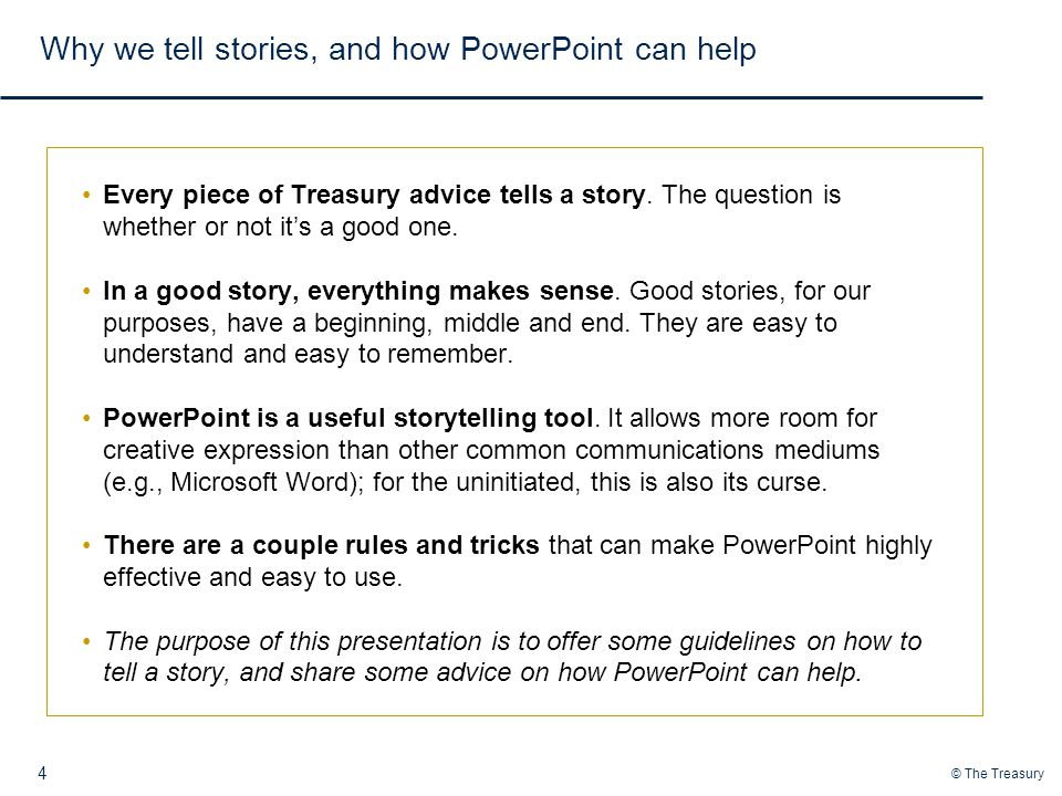 © The Treasury Why we tell stories, and how PowerPoint can help 4 Every piece of Treasury advice tells a story.