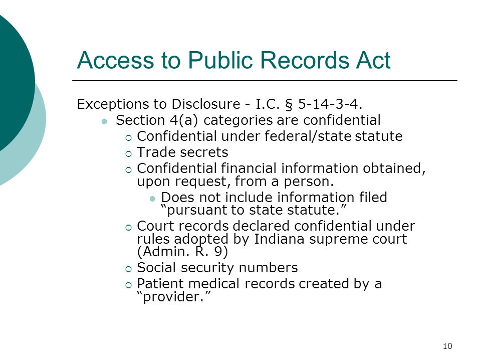 10 Access to Public Records Act Exceptions to Disclosure - I.C. § 5-14-3-4. Section 4(a) categories are confidential  Confidential under federal/stat