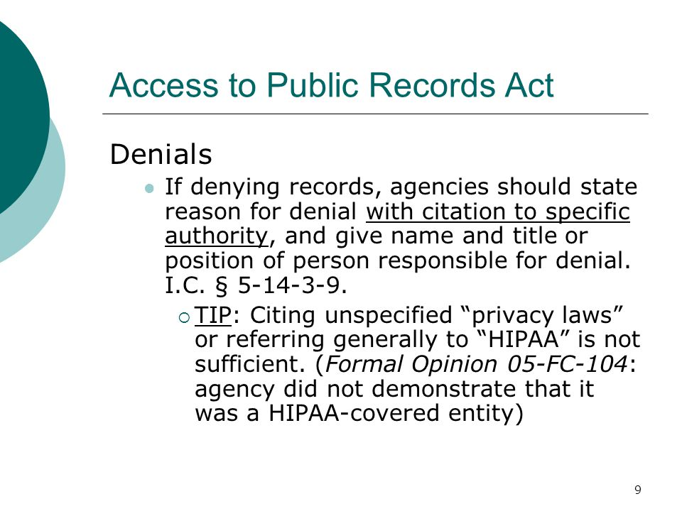 9 Access to Public Records Act Denials If denying records, agencies should state reason for denial with citation to specific authority, and give name