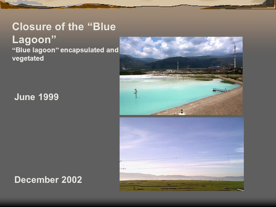 June 1999 December 2002 Closure of the Blue Lagoon Blue lagoon encapsulated and re- vegetated
