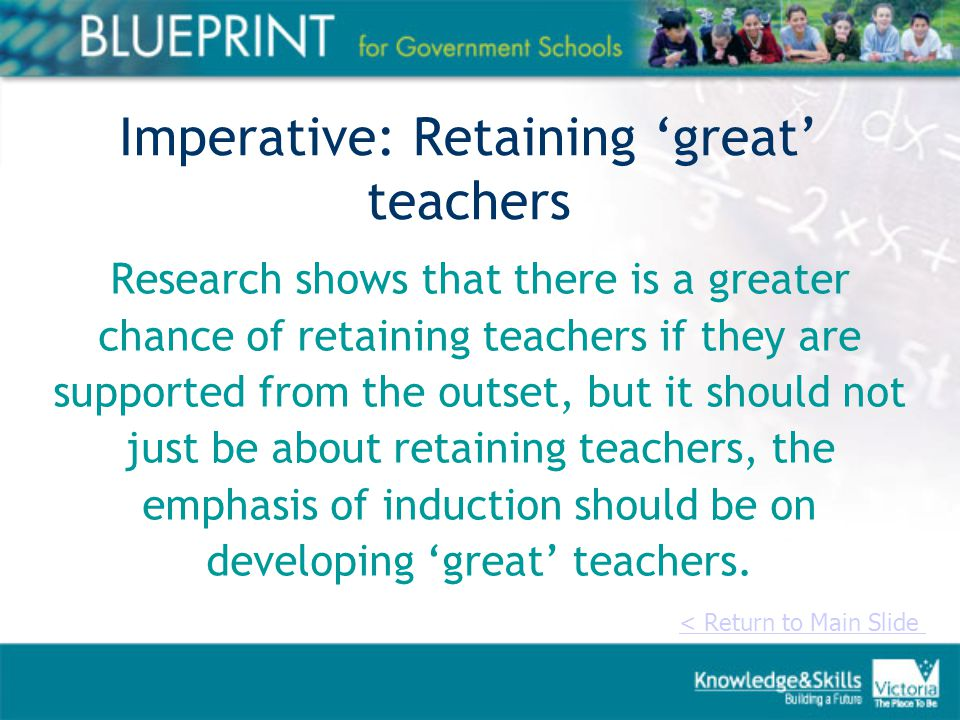 Imperative: Retaining 'great' teachers Research shows that there is a greater chance of retaining teachers if they are supported from the outset, but it should not just be about retaining teachers, the emphasis of induction should be on developing 'great' teachers.