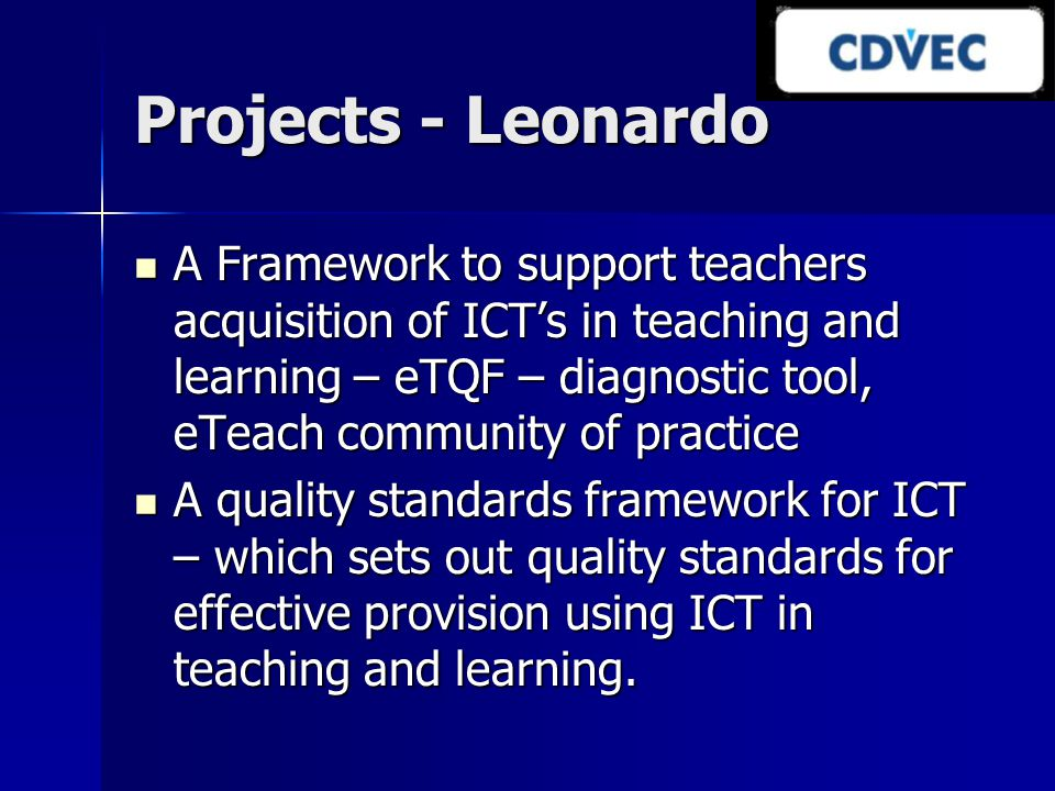 Projects - Leonardo A Framework to support teachers acquisition of ICT's in teaching and learning – eTQF – diagnostic tool, eTeach community of practi