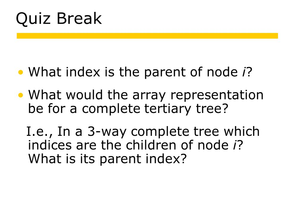 Quiz Break What index is the parent of node i.