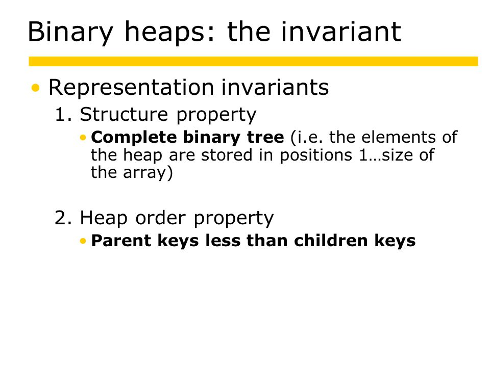 Binary heaps: the invariant Representation invariants 1.