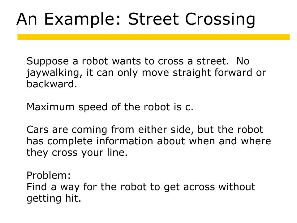 Suppose a robot wants to cross a street.