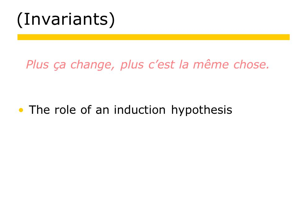 (Invariants) Plus ça change, plus c'est la même chose. The role of an induction hypothesis