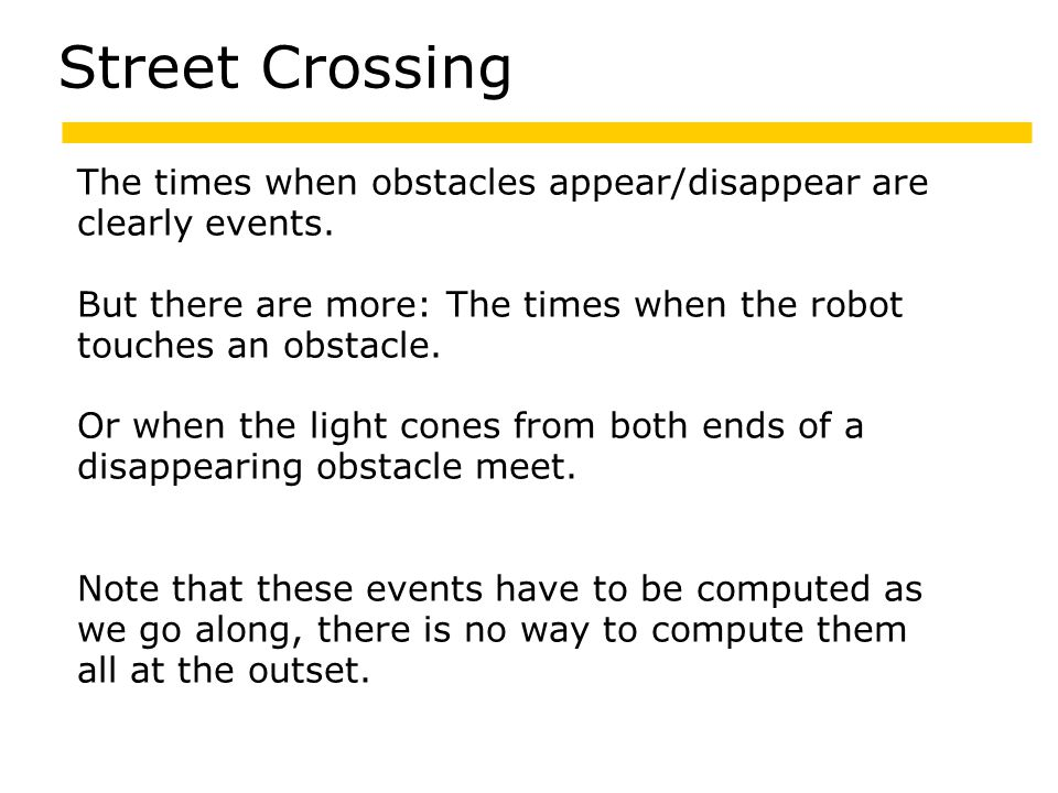 The times when obstacles appear/disappear are clearly events.