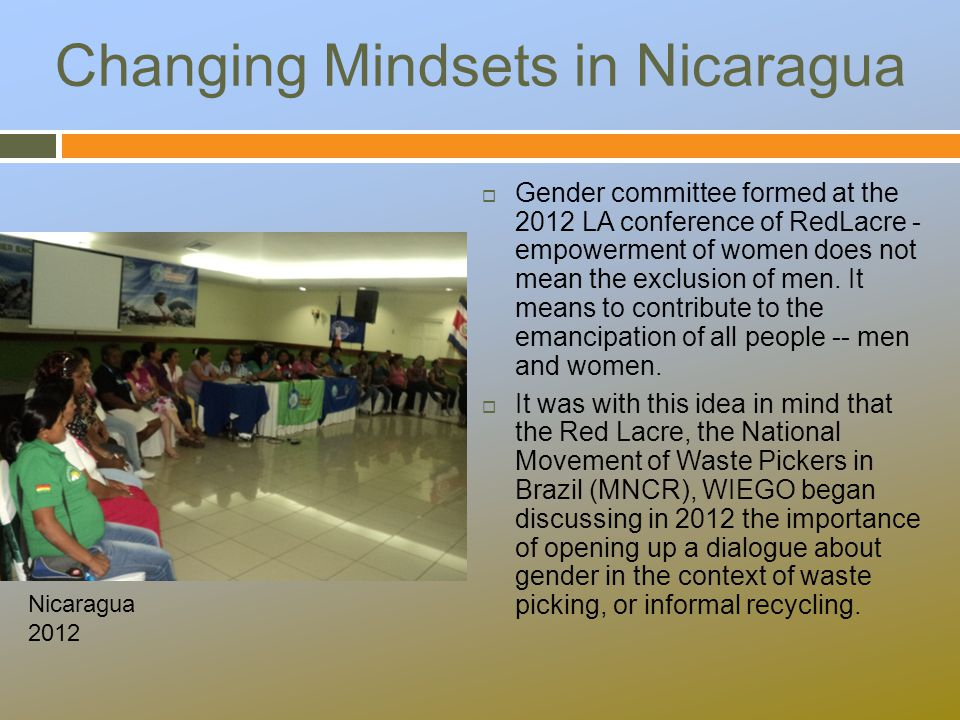 Changing Mindsets in Nicaragua  Gender committee formed at the 2012 LA conference of RedLacre - empowerment of women does not mean the exclusion of men.