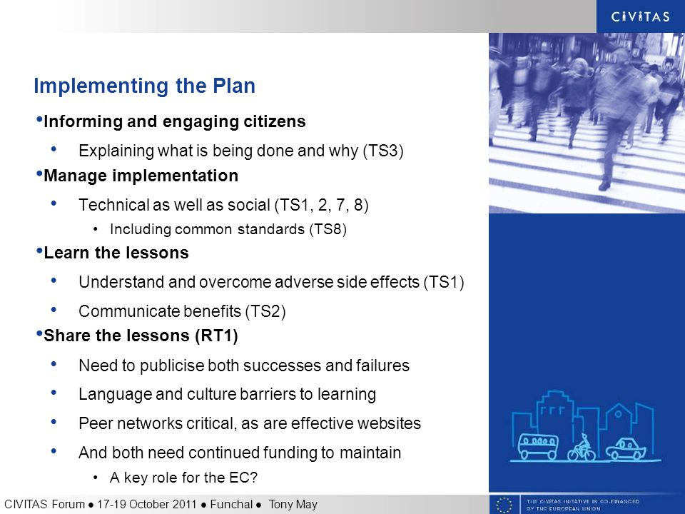 Implementing the Plan Informing and engaging citizens Explaining what is being done and why (TS3) Manage implementation Technical as well as social (T