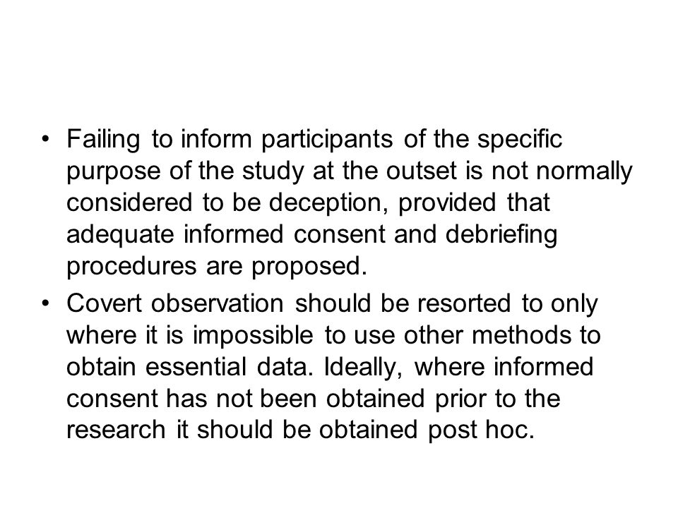 Failing to inform participants of the specific purpose of the study at the outset is not normally considered to be deception, provided that adequate informed consent and debriefing procedures are proposed.