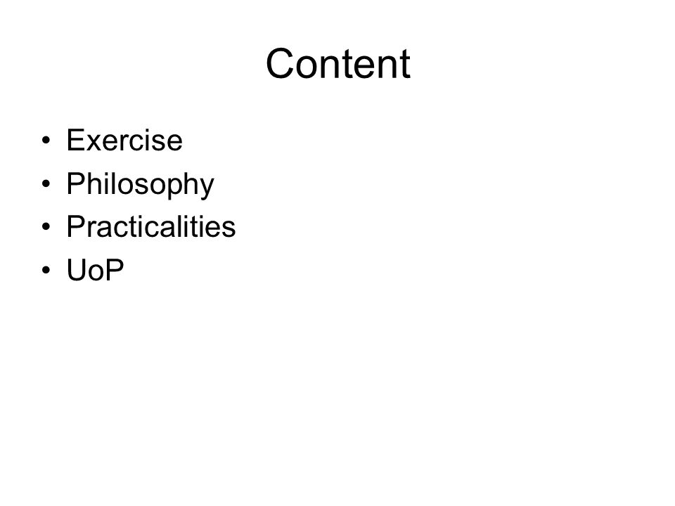 Content Exercise Philosophy Practicalities UoP