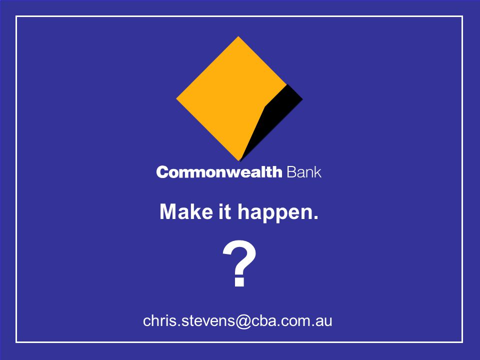 23 Make it happen. chris.stevens@cba.com.au