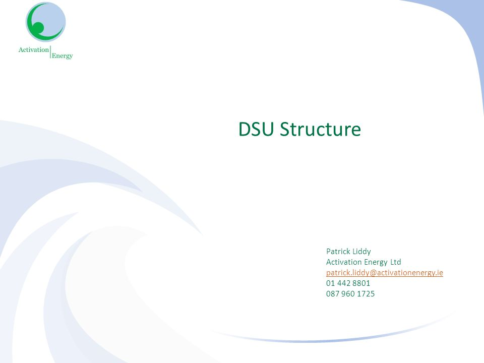 DSU Structure Patrick Liddy Activation Energy Ltd patrick.liddy@activationenergy.ie 01 442 8801 087 960 1725