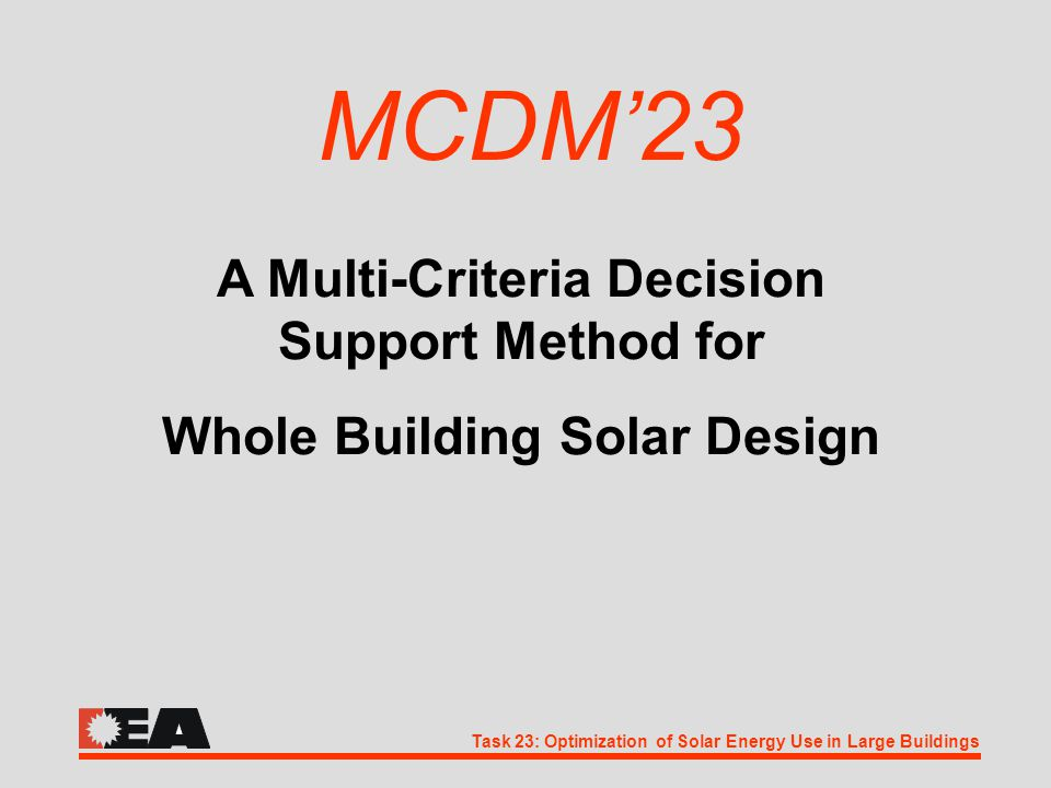 Task 23: Optimization of Solar Energy Use in Large Buildings MCDM'23 A Multi-Criteria Decision Support Method for Whole Building Solar Design
