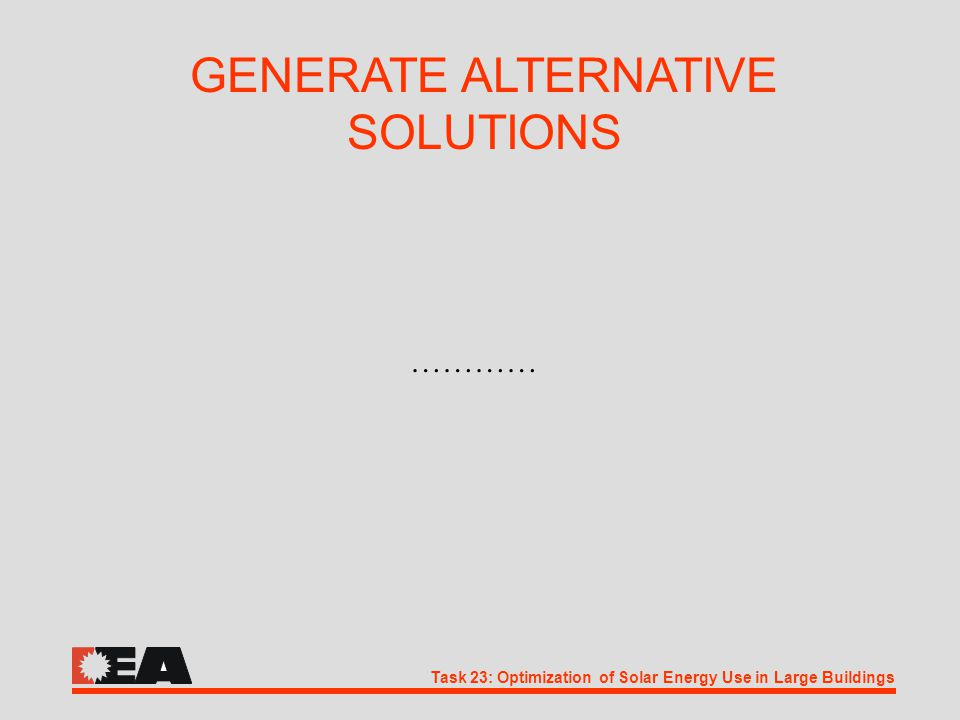 Task 23: Optimization of Solar Energy Use in Large Buildings GENERATE ALTERNATIVE SOLUTIONS …………