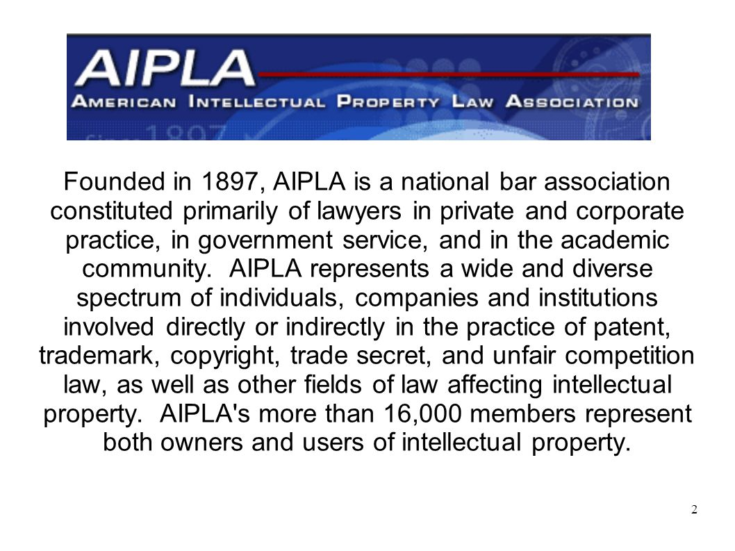 2 Founded in 1897, AIPLA is a national bar association constituted primarily of lawyers in private and corporate practice, in government service, and in the academic community.