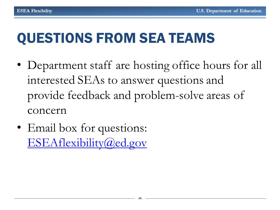 ESEA Flexibility U.S. Department of Education 29 QUESTIONS FROM SEA TEAMS Department staff are hosting office hours for all interested SEAs to answer