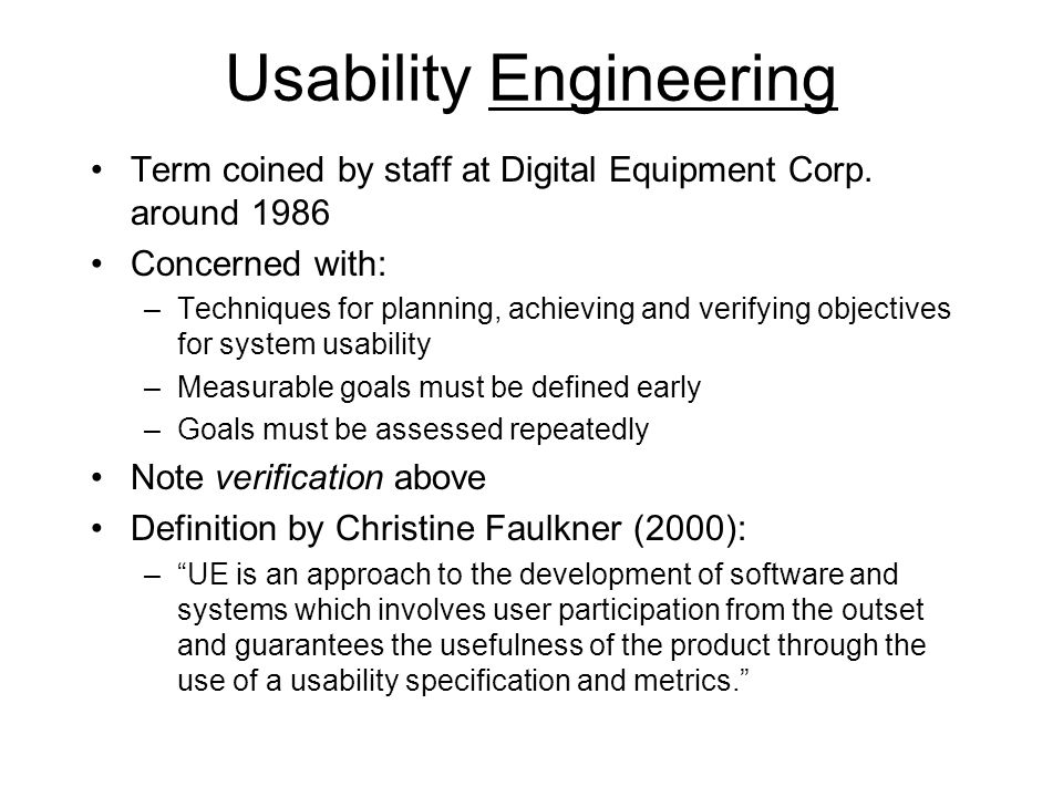 Usability Engineering Term coined by staff at Digital Equipment Corp. around 1986 Concerned with: –Techniques for planning, achieving and verifying ob