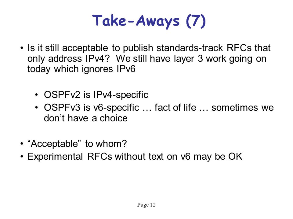 Page 12 Take-Aways (7) Is it still acceptable to publish standards-track RFCs that only address IPv4.
