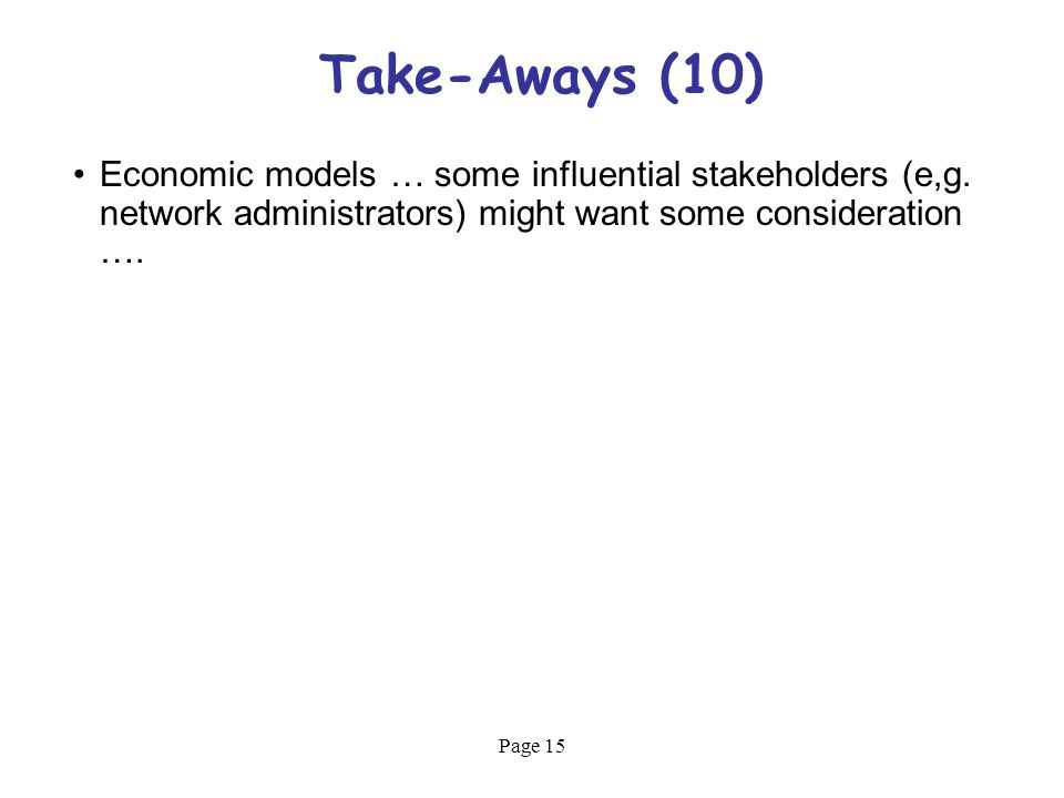 Page 15 Take-Aways (10) Economic models … some influential stakeholders (e,g.