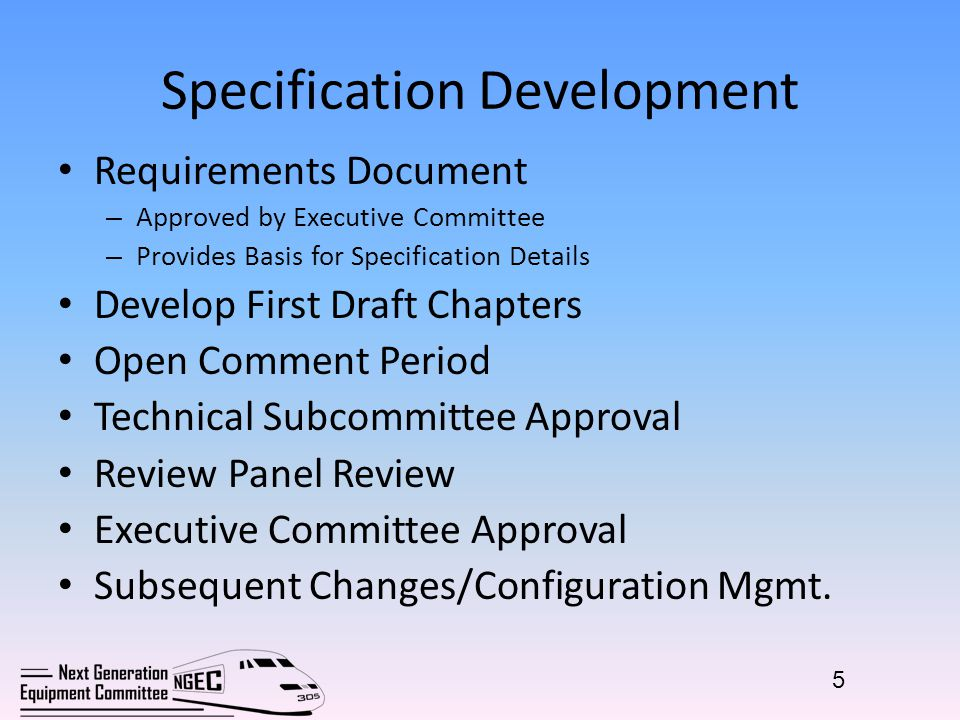 Specification Development Requirements Document – Approved by Executive Committee – Provides Basis for Specification Details Develop First Draft Chapters Open Comment Period Technical Subcommittee Approval Review Panel Review Executive Committee Approval Subsequent Changes/Configuration Mgmt.