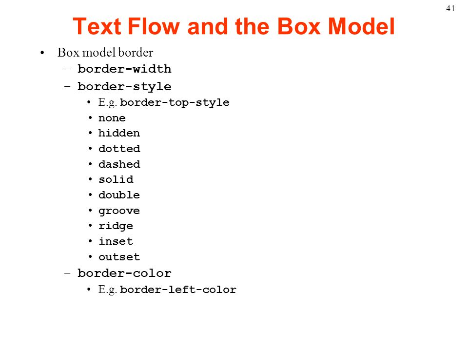 41 Text Flow and the Box Model Box model border –border-width –border-style E.g.