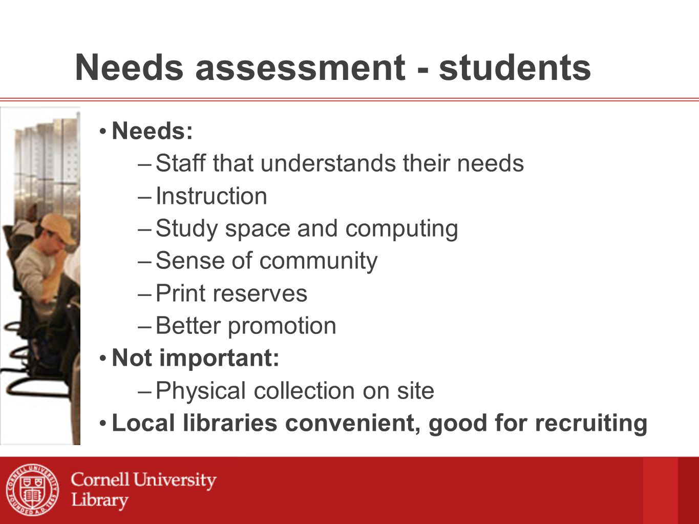 Needs assessment - faculty Resources, resources, resources Closeness of library staff