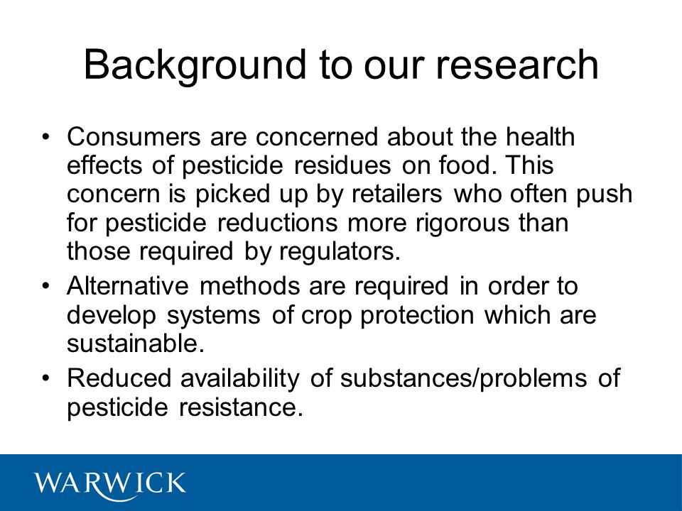 Background to our research Consumers are concerned about the health effects of pesticide residues on food. This concern is picked up by retailers who