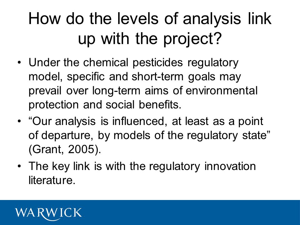 How do the levels of analysis link up with the project? Under the chemical pesticides regulatory model, specific and short-term goals may prevail over