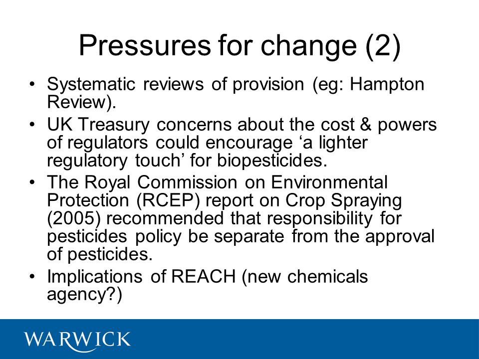 Pressures for change (2) Systematic reviews of provision (eg: Hampton Review). UK Treasury concerns about the cost & powers of regulators could encour