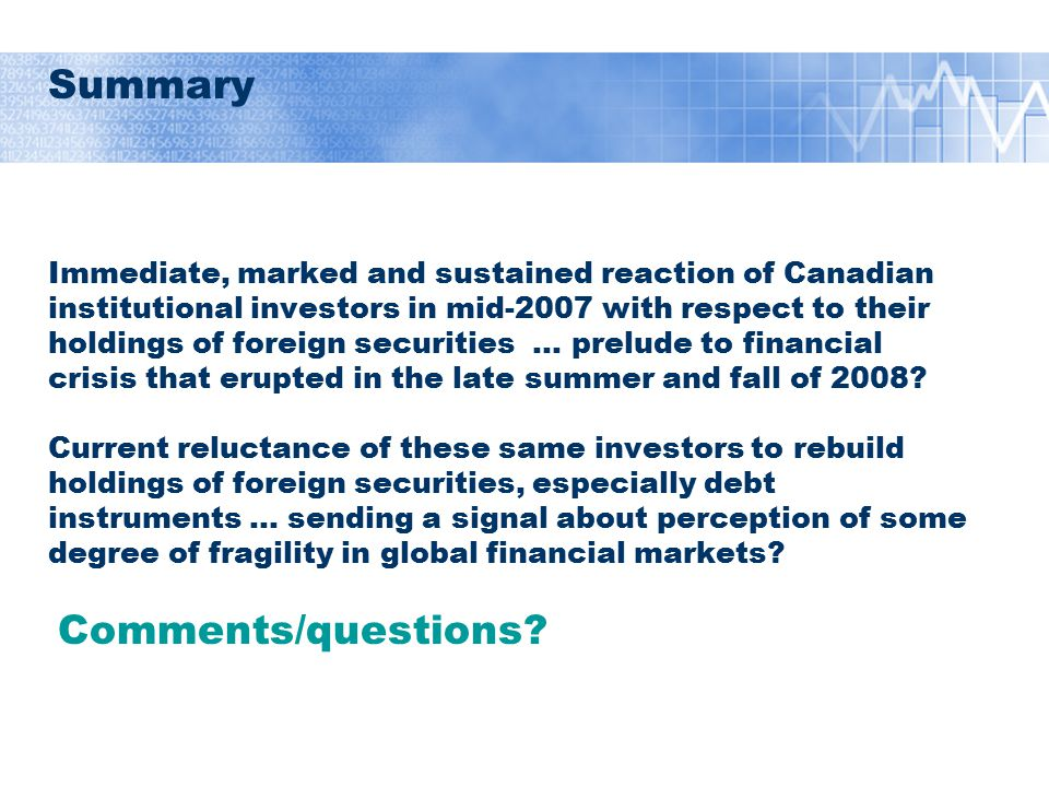 Summary Immediate, marked and sustained reaction of Canadian institutional investors in mid-2007 with respect to their holdings of foreign securities
