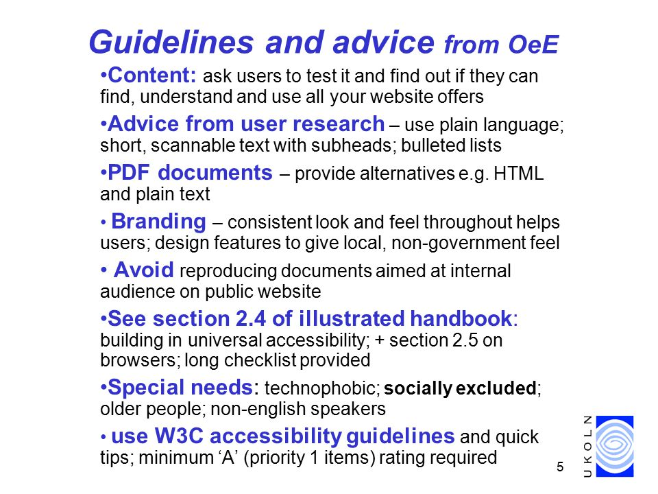 6 Guidance from RNIB  Blind people use IE + screen reader + keyboard (tab+enter keys) - not mouse  Personalised settings – people's needs change from day to day so not good idea to set these  Plug-ins: need installing, seen as barrier to users; problem with silent pages (images only); Flash software not liked by RNIB (there are 'accessibility kits' available from Macromedia)  Forms – these should work in linear style for screen readers  Images – 'alt-text' tag is essential; functional description or null text for non functional images  Do not recommend separate text only site