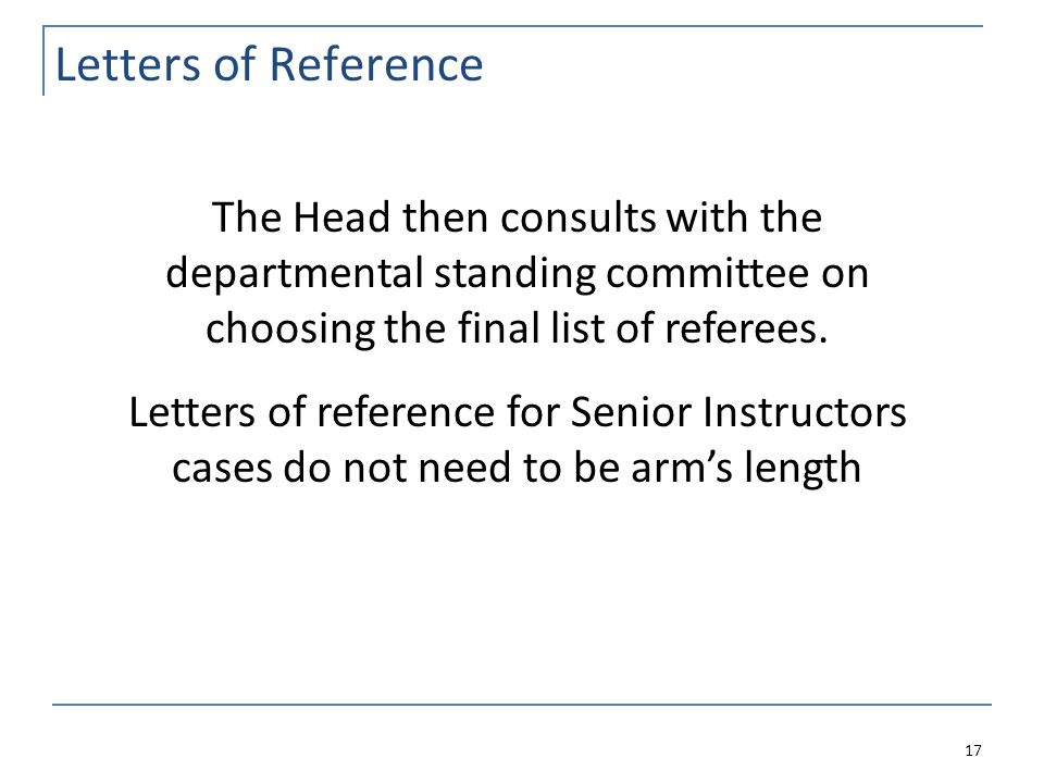 Letters of Reference 17 The Head then consults with the departmental standing committee on choosing the final list of referees.