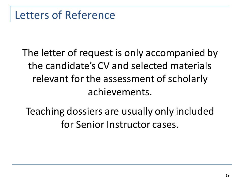 Letters of Reference 19 The letter of request is only accompanied by the candidate's CV and selected materials relevant for the assessment of scholarly achievements.