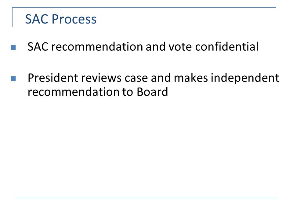 SAC Process SAC recommendation and vote confidential President reviews case and makes independent recommendation to Board