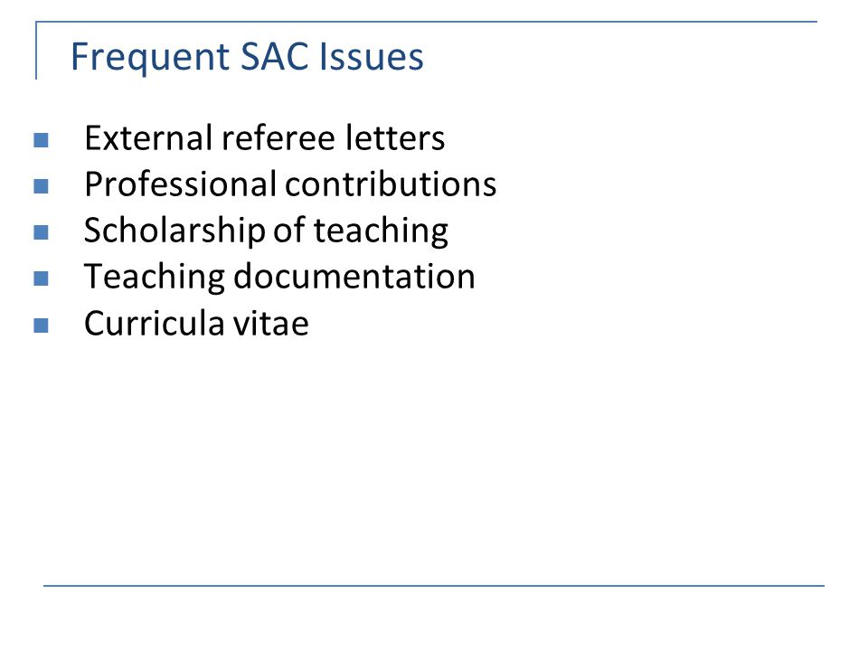 Frequent SAC Issues External referee letters Professional contributions Scholarship of teaching Teaching documentation Curricula vitae