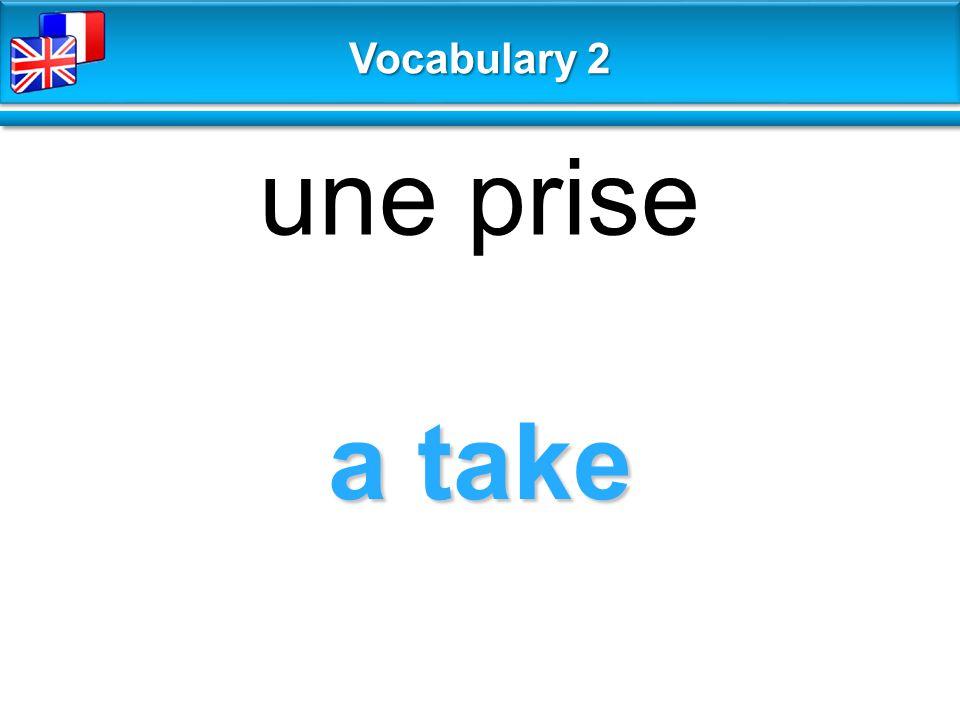 a take une prise Vocabulary 2