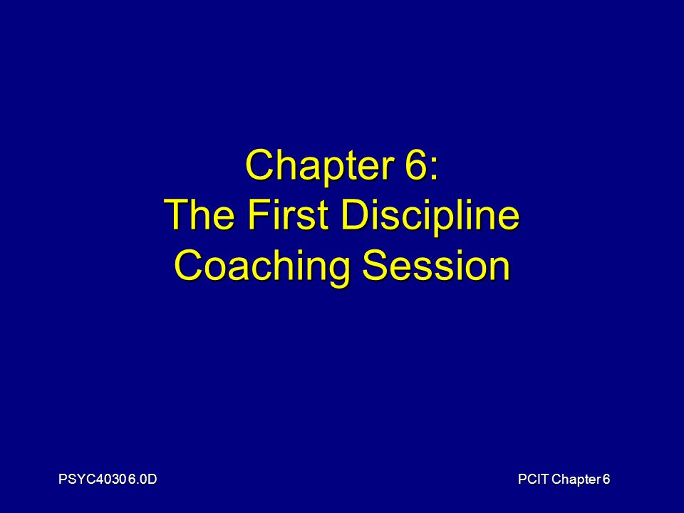 PSYC4030 6.0DPCIT Chapter 6 Chapter 6: The First Discipline Coaching Session