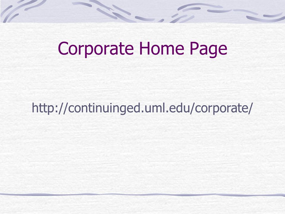 Corporate Home Page http://continuinged.uml.edu/corporate/
