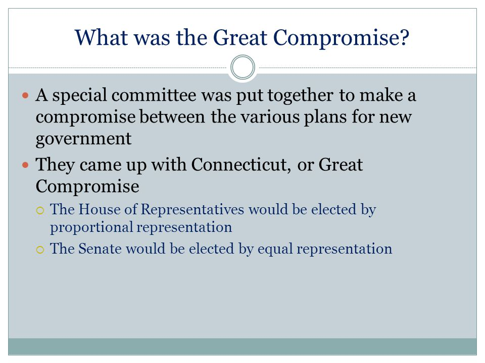 What was the Great Compromise? A special committee was put together to make a compromise between the various plans for new government They came up wit