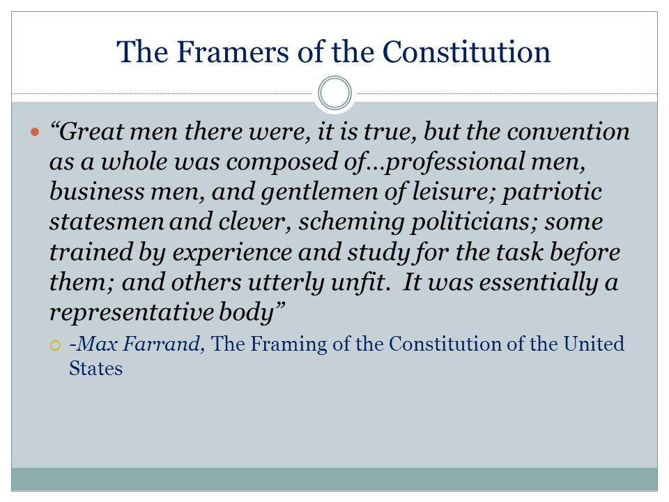 "The Framers of the Constitution ""Great men there were, it is true, but the convention as a whole was composed of…professional men, business men, and g"